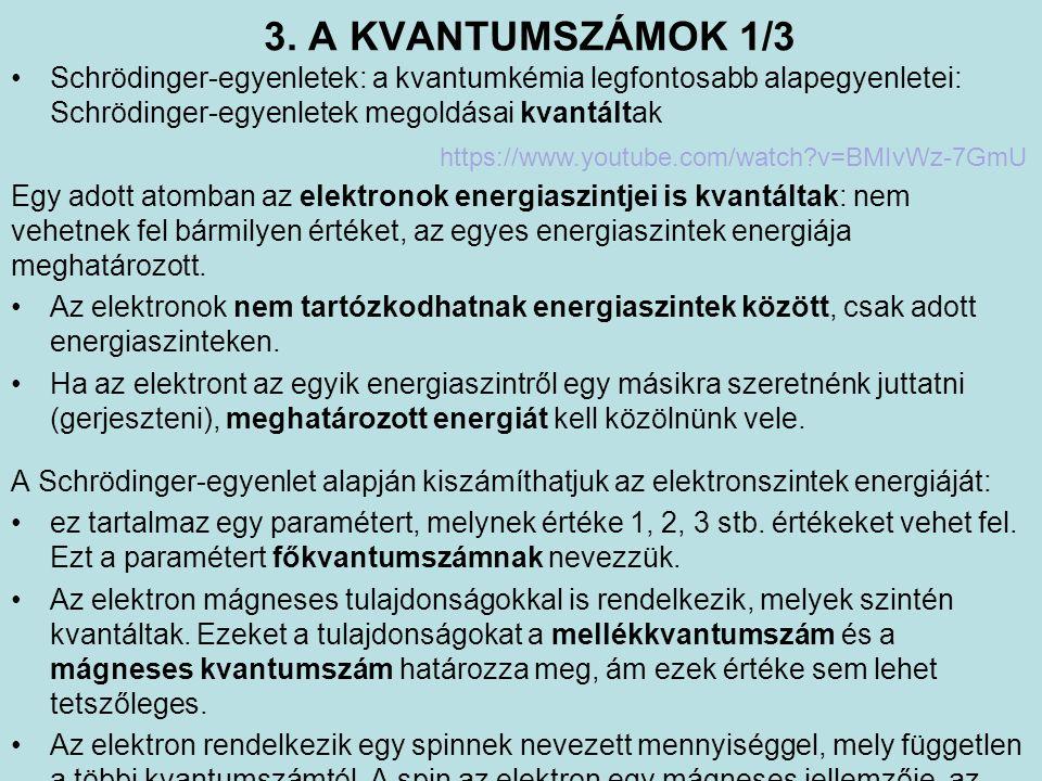 3. A KVANTUMSZÁMOK 1/3 Schrödinger-egyenletek: a kvantumkémia legfontosabb alapegyenletei: Schrödinger-egyenletek megoldásai kvantáltak Egy adott atom