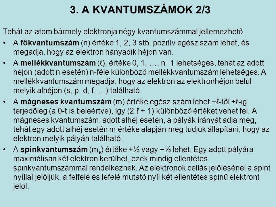 3. A KVANTUMSZÁMOK 2/3 Tehát az atom bármely elektronja négy kvantumszámmal jellemezhető.