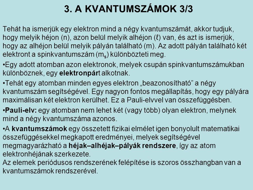 3. A KVANTUMSZÁMOK 3/3 Tehát ha ismerjük egy elektron mind a négy kvantumszámát, akkor tudjuk, hogy melyik héjon (n), azon belül melyik alhéjon (ℓ) va