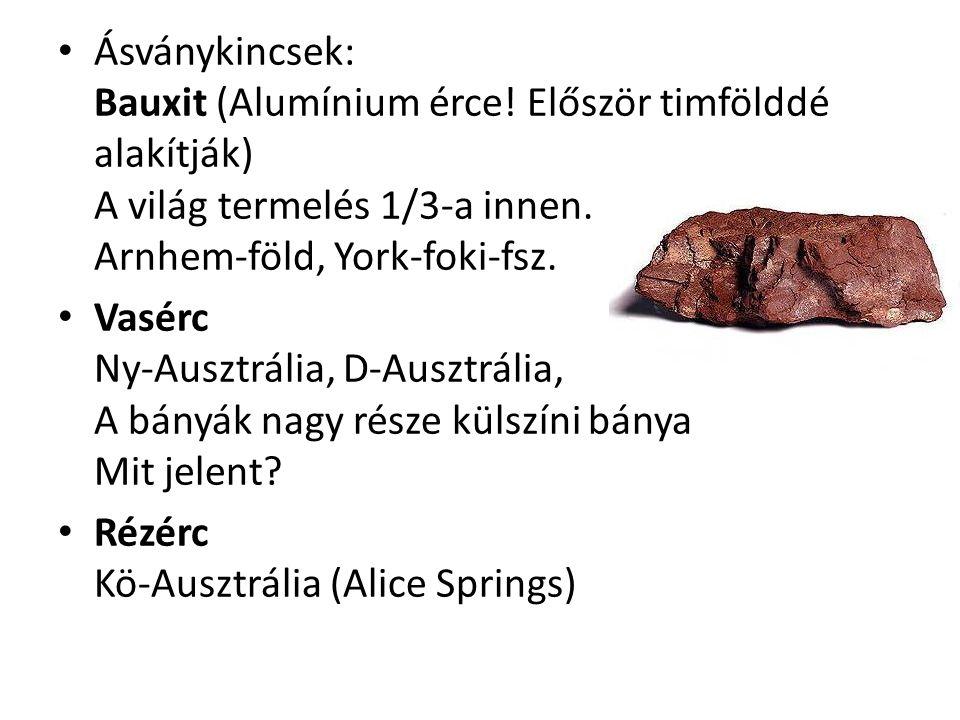 Ásványkincsek: Bauxit (Alumínium érce! Először timfölddé alakítják) A világ termelés 1/3-a innen. Arnhem-föld, York-foki-fsz. Vasérc Ny-Ausztrália, D-