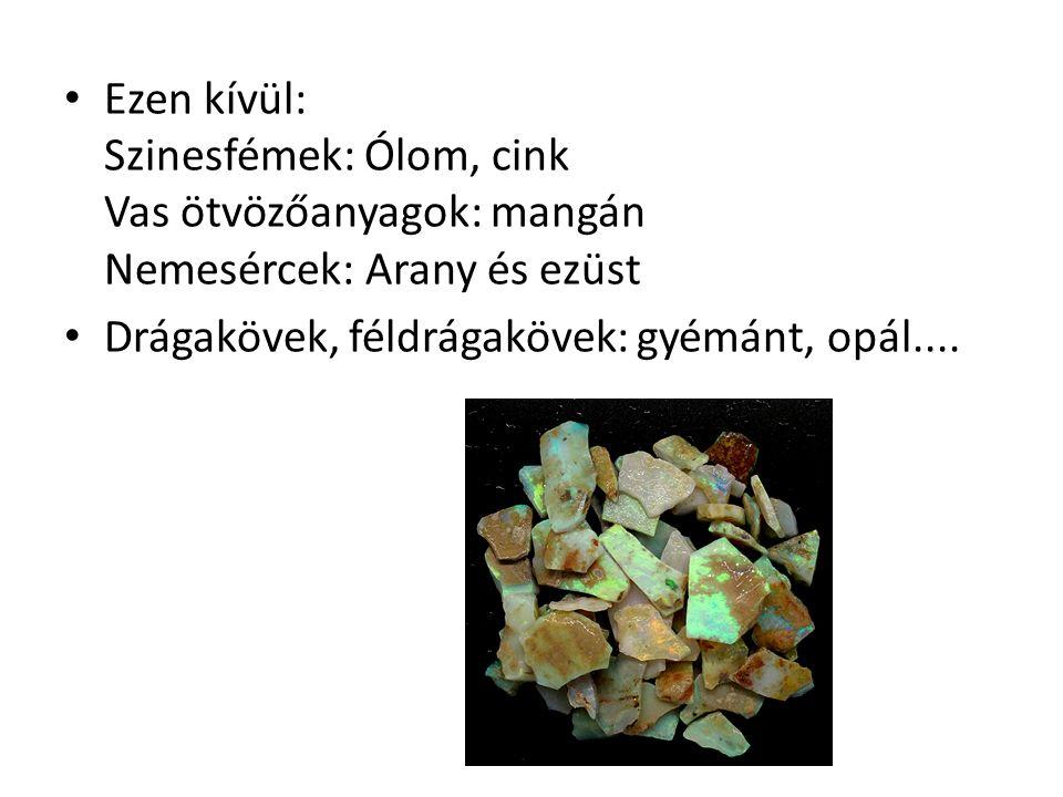 Ezen kívül: Szinesfémek: Ólom, cink Vas ötvözőanyagok: mangán Nemesércek: Arany és ezüst Drágakövek, féldrágakövek: gyémánt, opál....