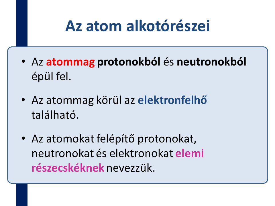 Az atom alkotórészei Az atommag protonokból és neutronokból épül fel. Az atommag körül az elektronfelhő található. Az atomokat felépítő protonokat, ne