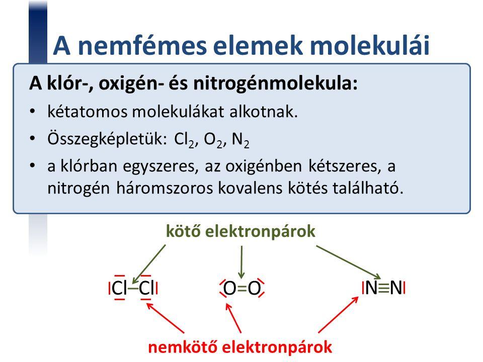 A nemfémes elemek molekulái A klór-, oxigén- és nitrogénmolekula: kétatomos molekulákat alkotnak.