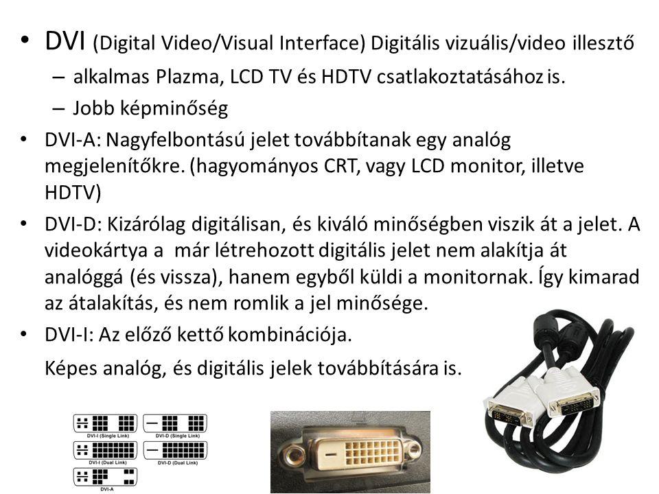 DVI (Digital Video/Visual Interface) Digitális vizuális/video illesztő – alkalmas Plazma, LCD TV és HDTV csatlakoztatásához is. – Jobb képminőség DVI-
