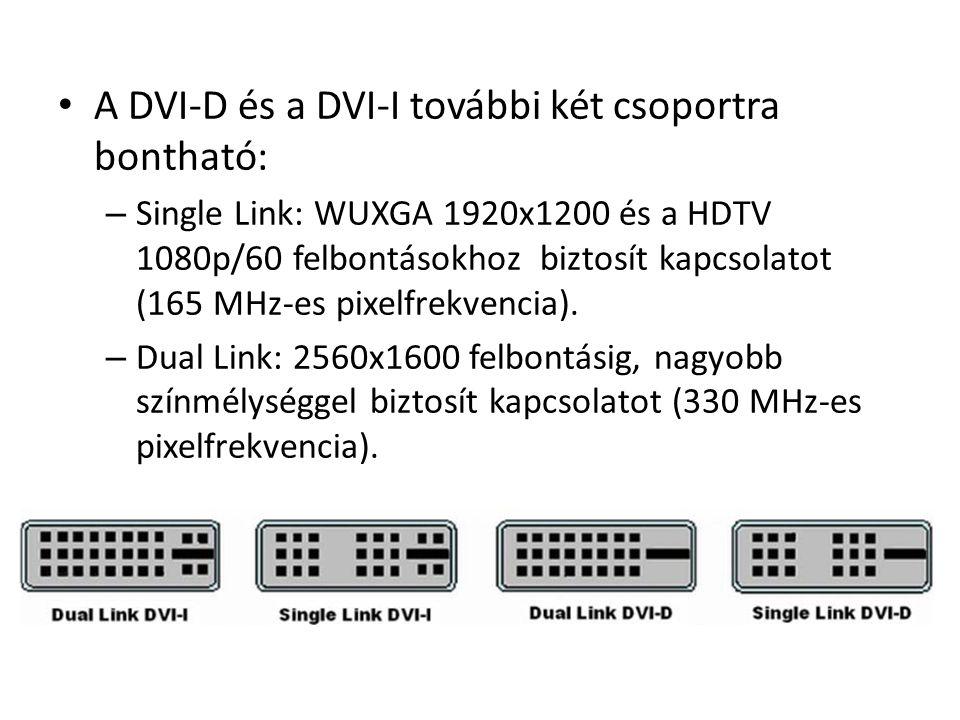 A DVI-D és a DVI-I további két csoportra bontható: – Single Link: WUXGA 1920x1200 és a HDTV 1080p/60 felbontásokhoz biztosít kapcsolatot (165 MHz-es p