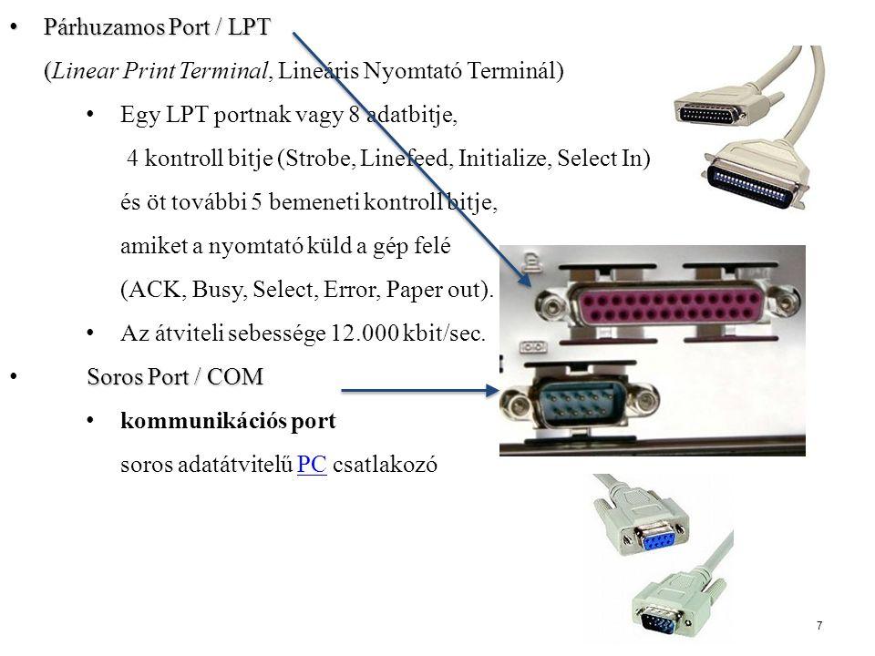Párhuzamos Port / LPT ( Párhuzamos Port / LPT (Linear Print Terminal, Lineáris Nyomtató Terminál) Egy LPT portnak vagy 8 adatbitje, 4 kontroll bitje (