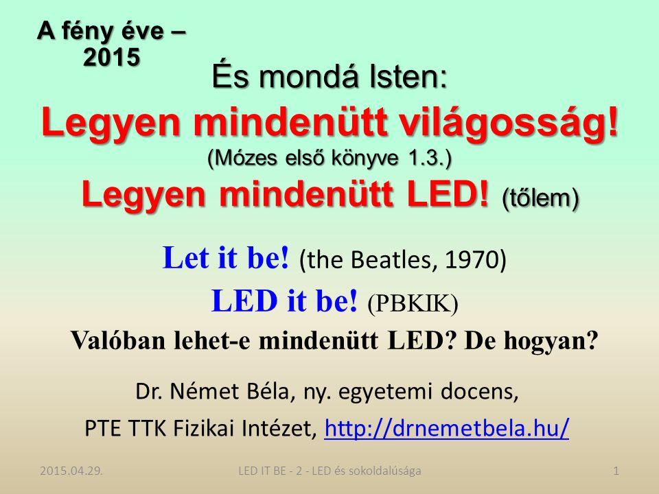 És mondá Isten: Legyen mindenütt világosság. (Mózes első könyve 1.3.) Legyen mindenütt LED.