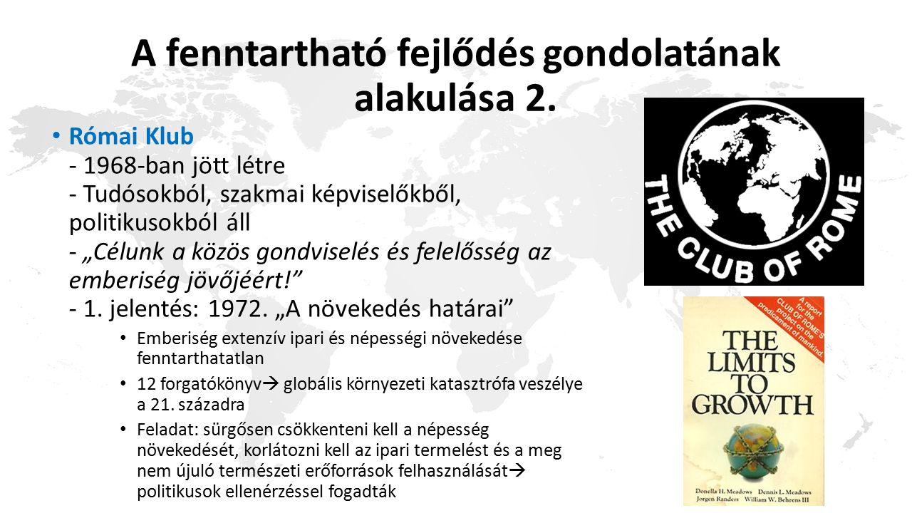 """A fenntartható fejlődés gondolatának alakulása 2. Római Klub - 1968-ban jött létre - Tudósokból, szakmai képviselőkből, politikusokból áll - """"Célunk a"""