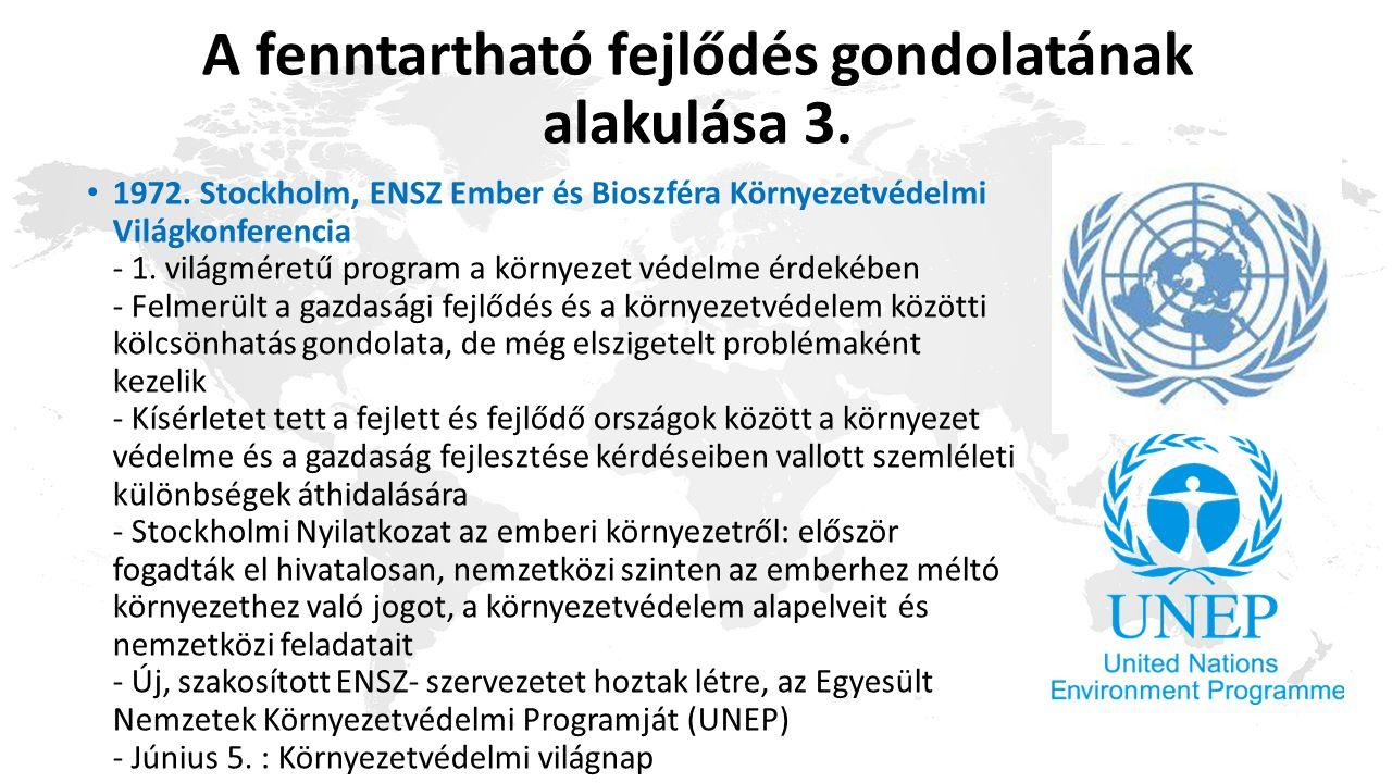 A fenntartható fejlődés gondolatának alakulása 3. 1972. Stockholm, ENSZ Ember és Bioszféra Környezetvédelmi Világkonferencia - 1. világméretű program