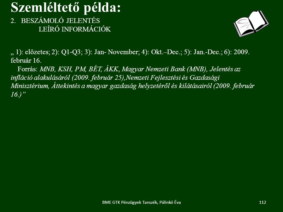 """112BME GTK Pénzügyek Tanszék, Pálinkó Éva 2.BESZÁMOLÓ JELENTÉS LEÍRÓ INFORMÁCIÓK Szemléltető példa: """" 1): előzetes; 2): Q1-Q3; 3): Jan- November; 4): Okt.–Dec.; 5): Jan.-Dec.; 6): 2009."""