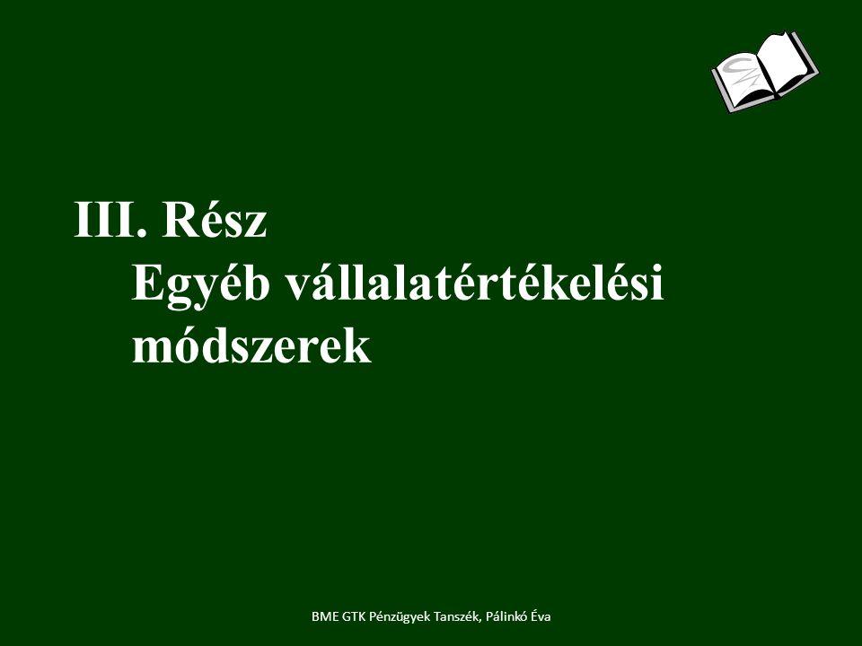 III. Rész Egyéb vállalatértékelési módszerek BME GTK Pénzügyek Tanszék, Pálinkó Éva