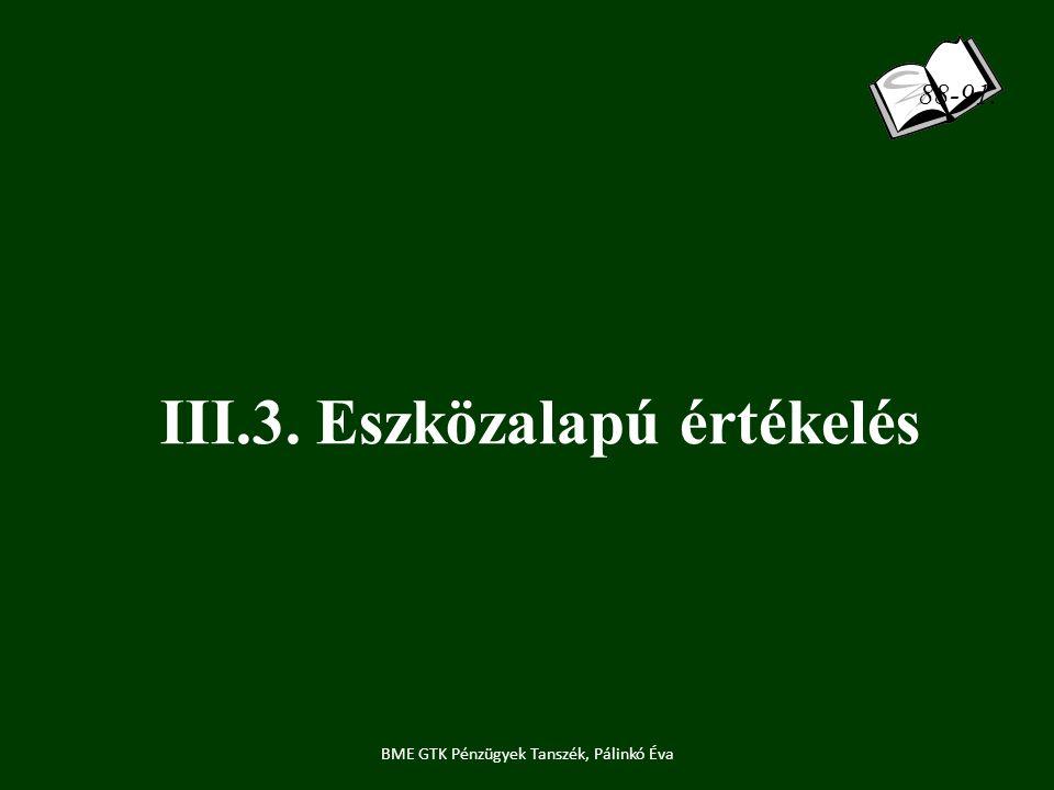 III.3. Eszközalapú értékelés BME GTK Pénzügyek Tanszék, Pálinkó Éva 88-91.