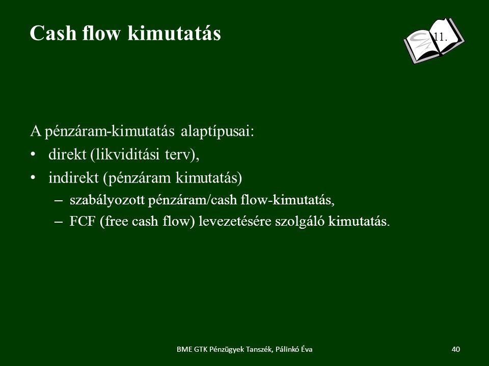 Cash flow kimutatás A pénzáram-kimutatás alaptípusai: direkt (likviditási terv), indirekt (pénzáram kimutatás) – szabályozott pénzáram/cash flow-kimutatás, – FCF (free cash flow) levezetésére szolgáló kimutatás.