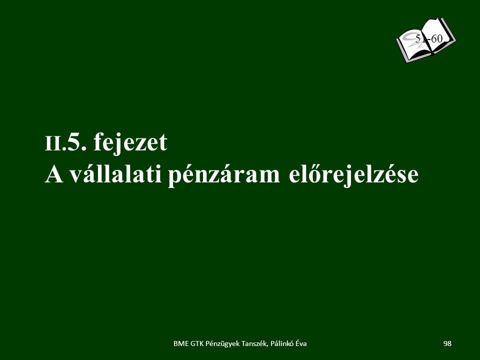 II. 5. fejezet A vállalati pénzáram előrejelzése 98BME GTK Pénzügyek Tanszék, Pálinkó Éva 51-60.
