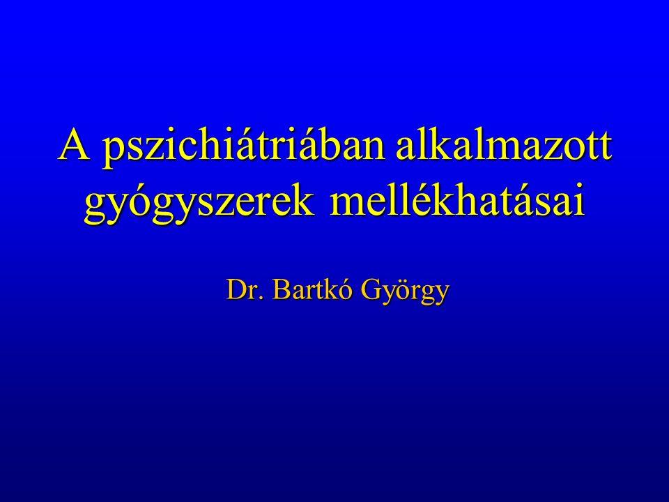 A pszichiátriában alkalmazott gyógyszerek mellékhatásai Dr. Bartkó György