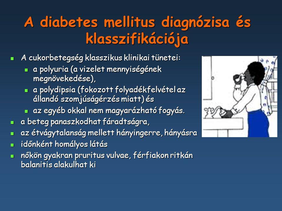 A diabetes mellitus diagnózisa Ha klasszikus tünetek figyelhetők meg, és az éhomi (az utolsó energia-felvételt követően minimum 8 óra múlva mért) vércukorszint meghaladja a 7,0 mmol/l értéket, vagy - étkezés után bármely időpontban mért (random) vércukorszint eléri, vagy meghaladja a 11,1 mmol/l értéket.