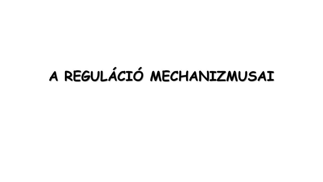 A REGULÁCIÓ MECHANIZMUSAI