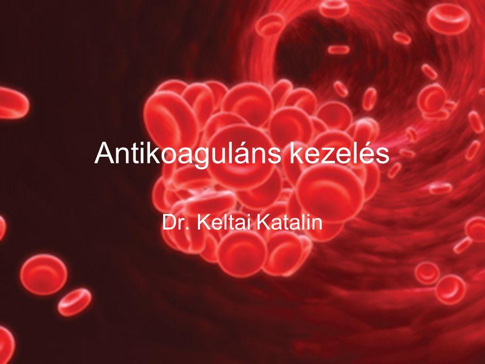 Antikoaguláns kezelés Dr. Keltai Katalin