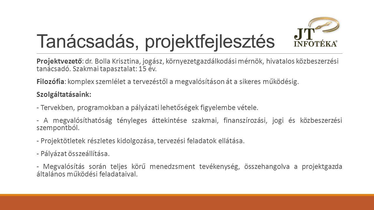Tanácsadás, projektfejlesztés Projektvezető: dr. Bolla Krisztina, jogász, környezetgazdálkodási mérnök, hivatalos közbeszerzési tanácsadó. Szakmai tap