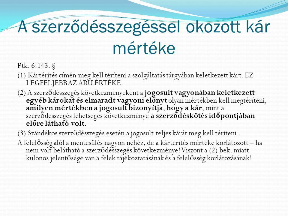 A szerződésszegéssel okozott kár mértéke Ptk. 6:143. § (1) Kártérítés címén meg kell téríteni a szolgáltatás tárgyában keletkezett kárt. EZ LEGFELJEBB