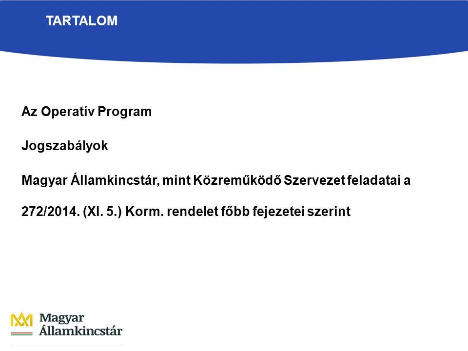 TARTALOM Az Operatív Program Jogszabályok Magyar Államkincstár, mint Közreműködő Szervezet feladatai a 272/2014.