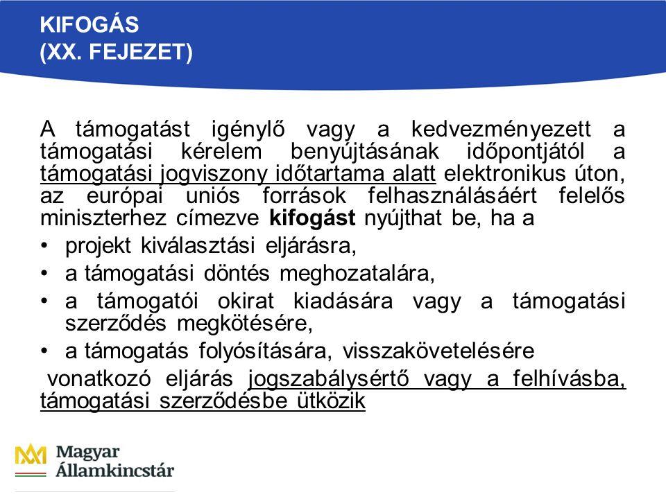 KIFOGÁS (XX. FEJEZET) A támogatást igénylő vagy a kedvezményezett a támogatási kérelem benyújtásának időpontjától a támogatási jogviszony időtartama a