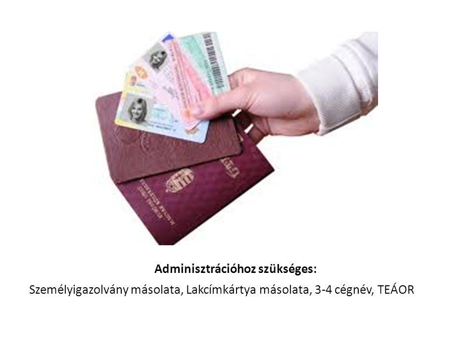 Adminisztrációhoz szükséges: Személyigazolvány másolata, Lakcímkártya másolata, 3-4 cégnév, TEÁOR