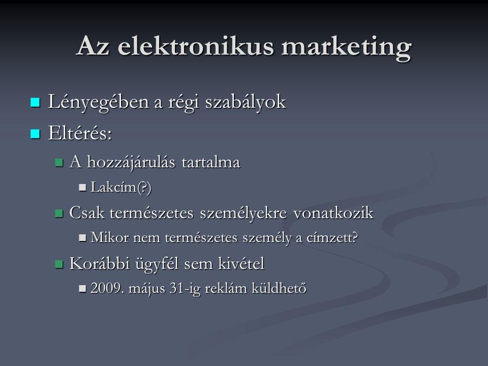 Az elektronikus marketing Lényegében a régi szabályok Lényegében a régi szabályok Eltérés: Eltérés: A hozzájárulás tartalma A hozzájárulás tartalma Lakcím( ) Lakcím( ) Csak természetes személyekre vonatkozik Csak természetes személyekre vonatkozik Mikor nem természetes személy a címzett.