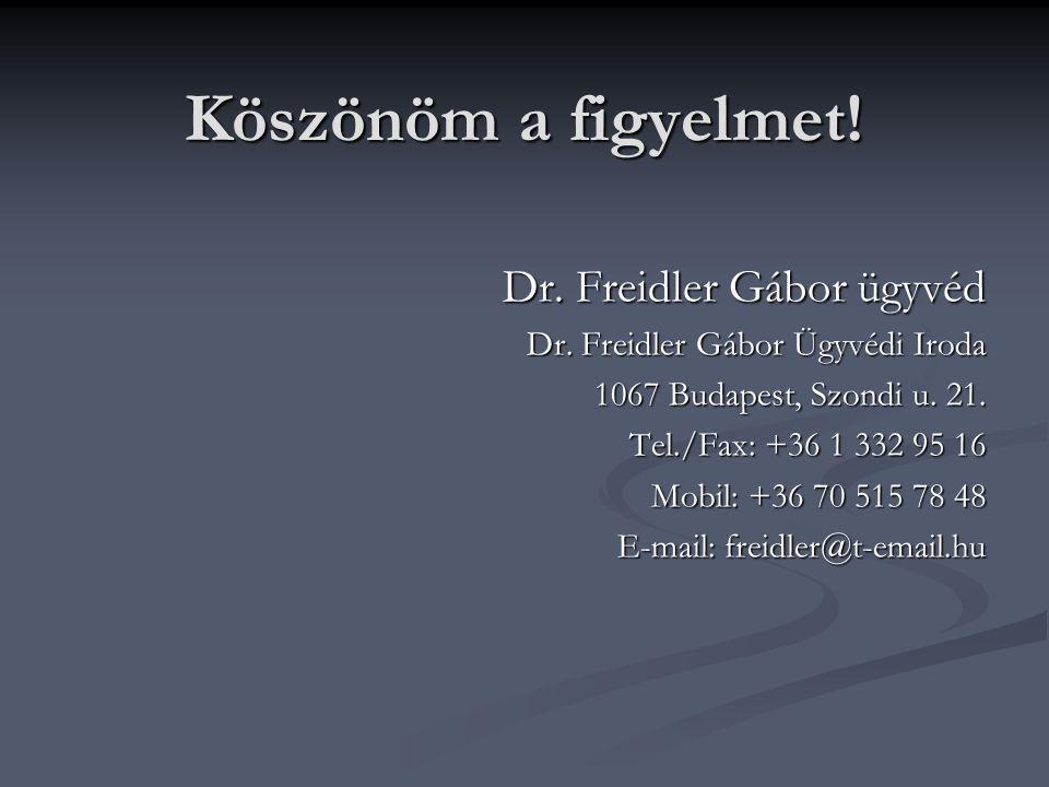 Köszönöm a figyelmet. Dr. Freidler Gábor ügyvéd Dr.