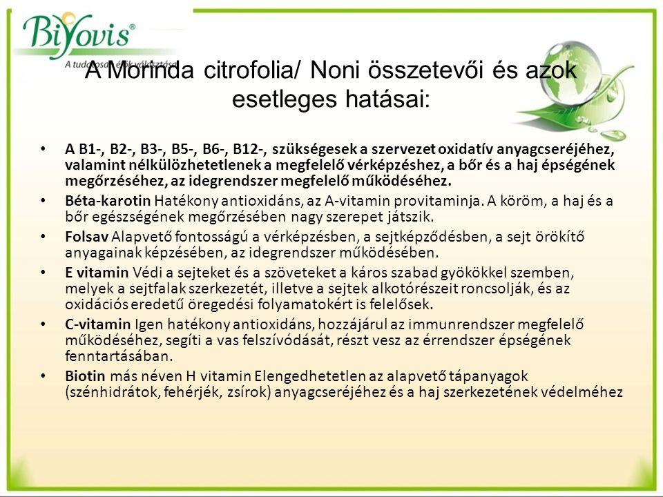 A Morinda citrofolia/ Noni összetevői és azok esetleges hatásai: A B1-, B2-, B3-, B5-, B6-, B12-, szükségesek a szervezet oxidatív anyagcseréjéhez, valamint nélkülözhetetlenek a megfelelő vérképzéshez, a bőr és a haj épségének megőrzéséhez, az idegrendszer megfelelő működéséhez.