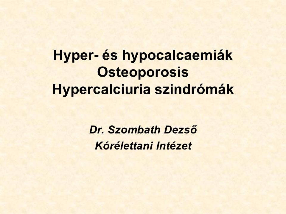 Hyper- és hypocalcaemiák Osteoporosis Hypercalciuria szindrómák Dr.