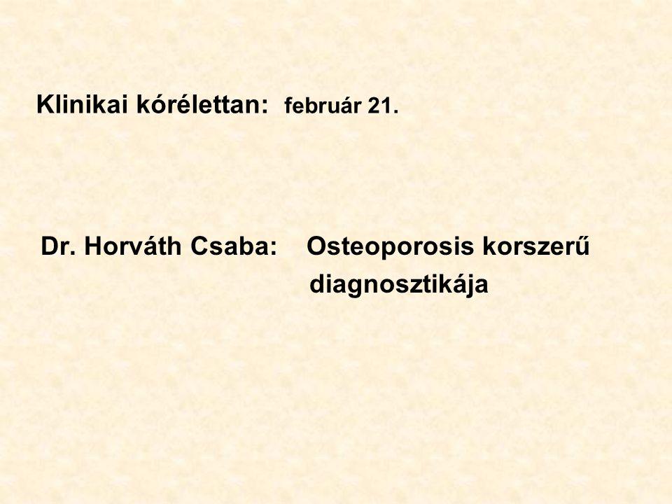 Klinikai kórélettan: február 21. Dr. Horváth Csaba: Osteoporosis korszerű diagnosztikája