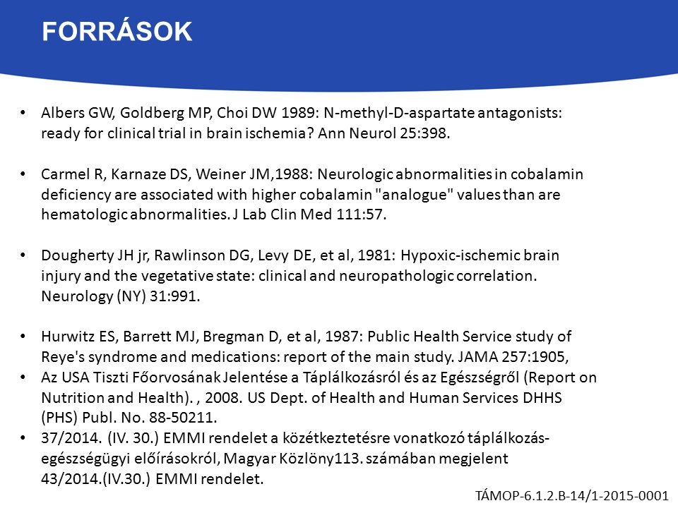 FORRÁSOK Albers GW, Goldberg MP, Choi DW 1989: N-methyl-D-aspartate antagonists: ready for clinical trial in brain ischemia? Ann Neurol 25:398. Carmel