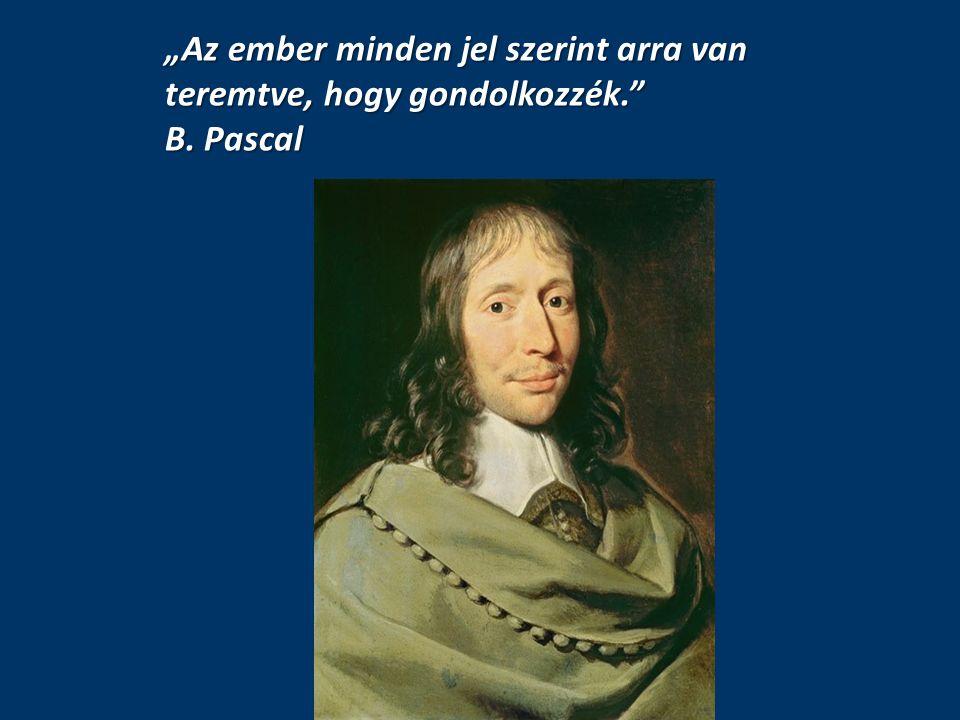 """""""Az ember minden jel szerint arra van teremtve, hogy gondolkozzék."""" B. Pascal"""