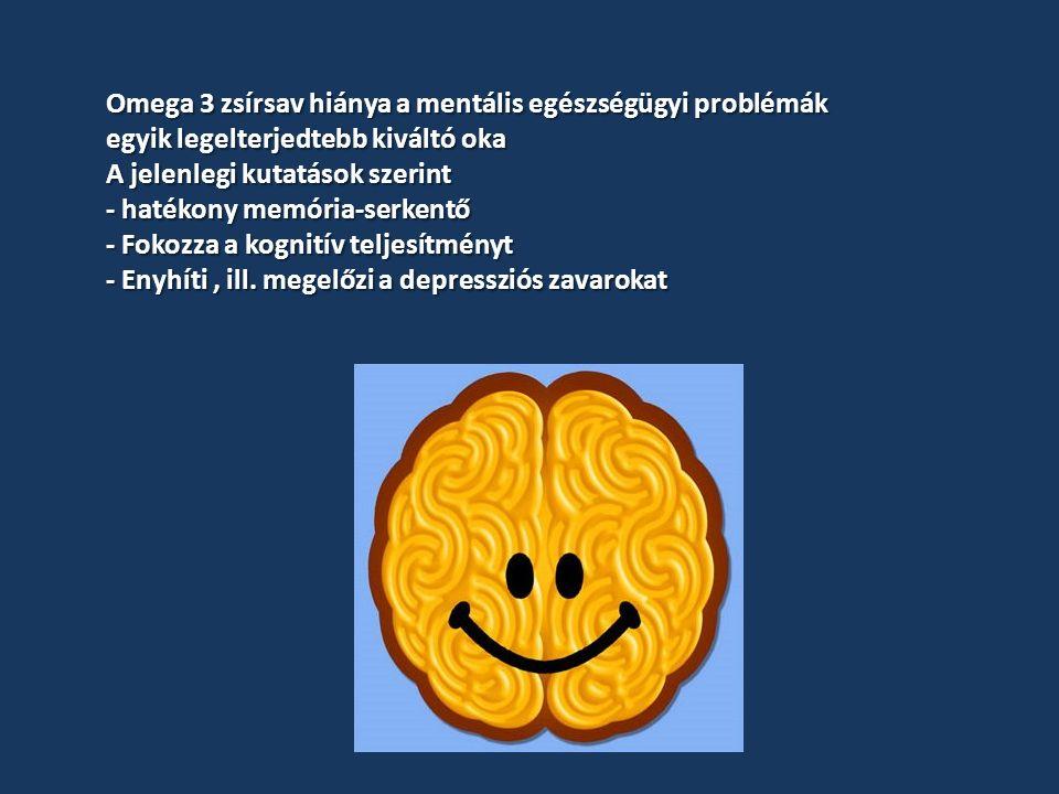 Omega 3 zsírsav hiánya a mentális egészségügyi problémák egyik legelterjedtebb kiváltó oka A jelenlegi kutatások szerint - hatékony memória-serkentő - Fokozza a kognitív teljesítményt - Enyhíti, ill.