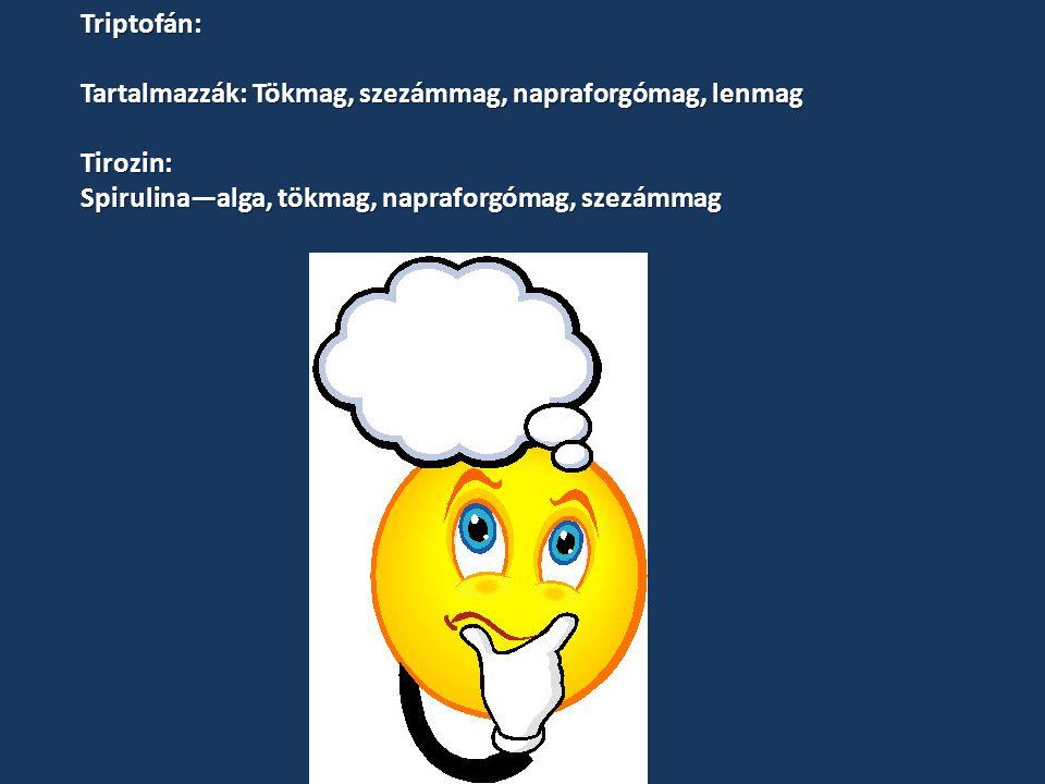 Triptofán: Tartalmazzák: Tökmag, szezámmag, napraforgómag, lenmag Tirozin: Spirulina—alga, tökmag, napraforgómag, szezámmag