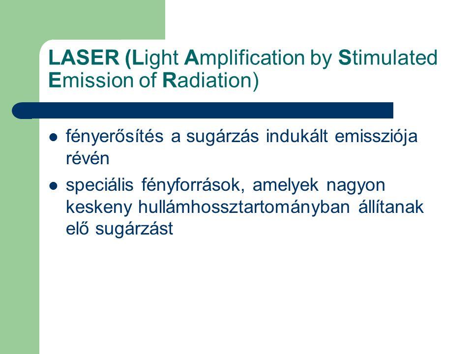 LASER (Light Amplification by Stimulated Emission of Radiation) fényerősítés a sugárzás indukált emissziója révén speciális fényforrások, amelyek nagy