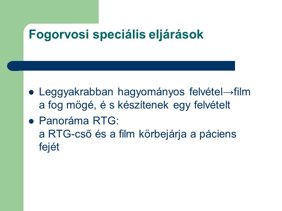 Fogorvosi speciális eljárások Leggyakrabban hagyományos felvétel→film a fog mögé, é s készítenek egy felvételt Panoráma RTG: a RTG-cső és a film körbe