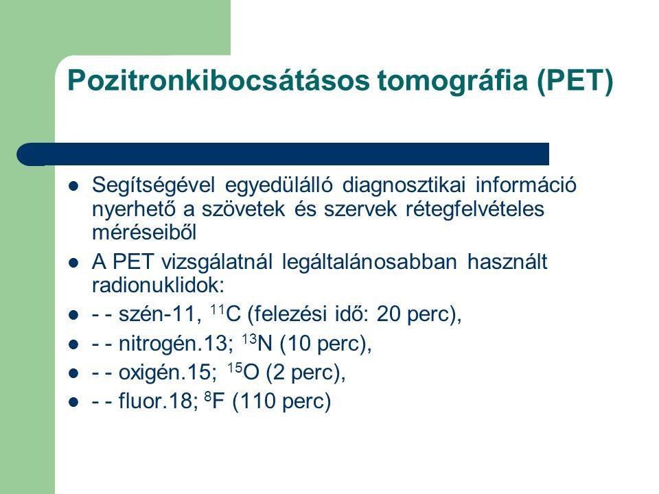 Pozitronkibocsátásos tomográfia (PET) Segítségével egyedülálló diagnosztikai információ nyerhető a szövetek és szervek rétegfelvételes méréseiből A PE