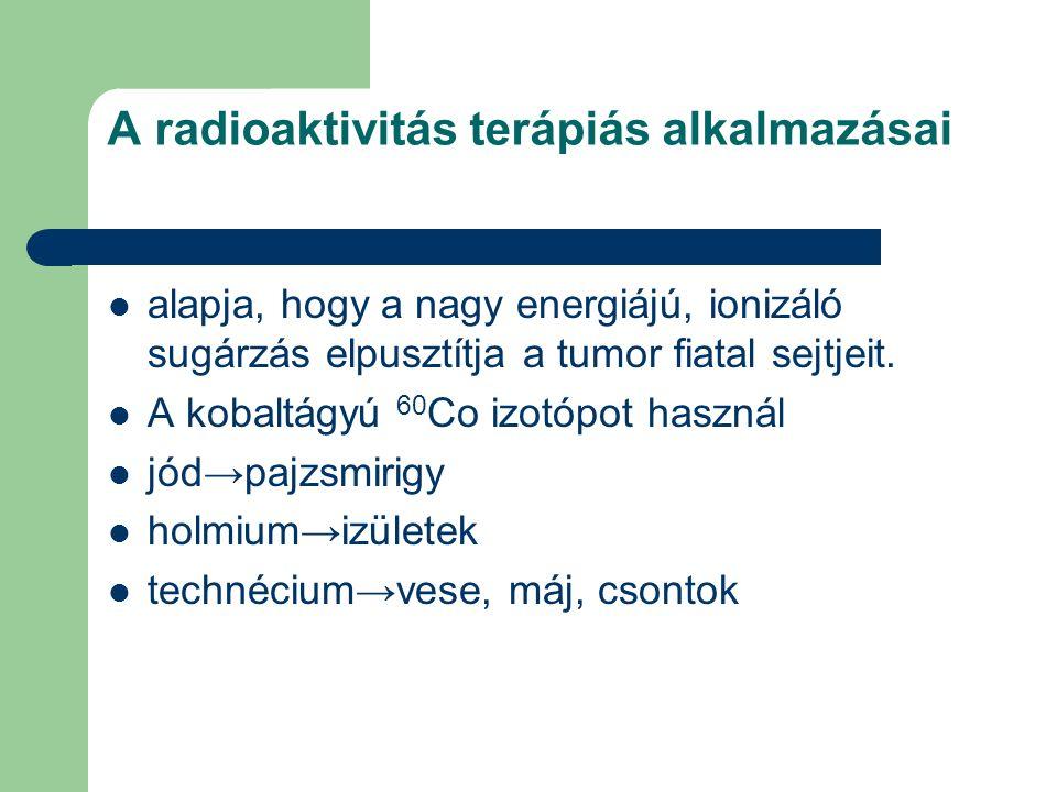 A radioaktivitás terápiás alkalmazásai alapja, hogy a nagy energiájú, ionizáló sugárzás elpusztítja a tumor fiatal sejtjeit. A kobaltágyú 60 Co izotóp