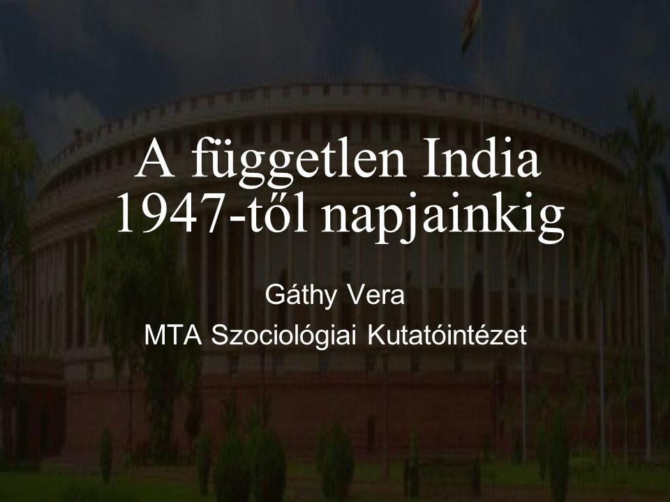A független India 1947-től napjainkig Gáthy Vera MTA Szociológiai Kutatóintézet