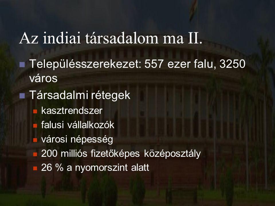 Az indiai társadalom ma II. Településszerekezet: 557 ezer falu, 3250 város Társadalmi rétegek kasztrendszer falusi vállalkozók városi népesség 200 mil