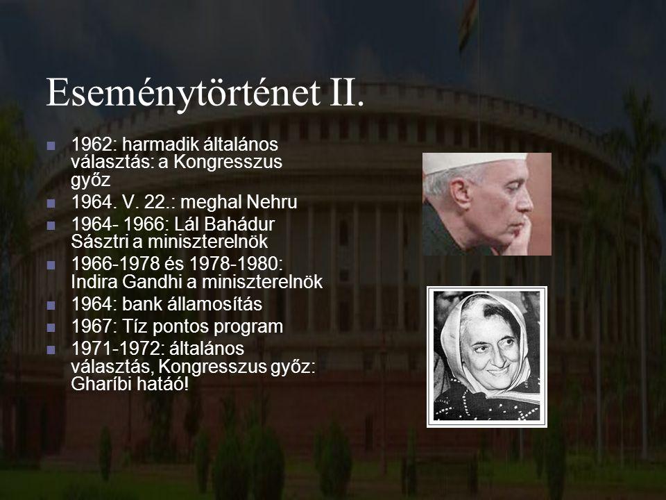 Eseménytörténet II. 1962: harmadik általános választás: a Kongresszus győz 1964. V. 22.: meghal Nehru 1964- 1966: Lál Bahádur Sásztri a miniszterelnök