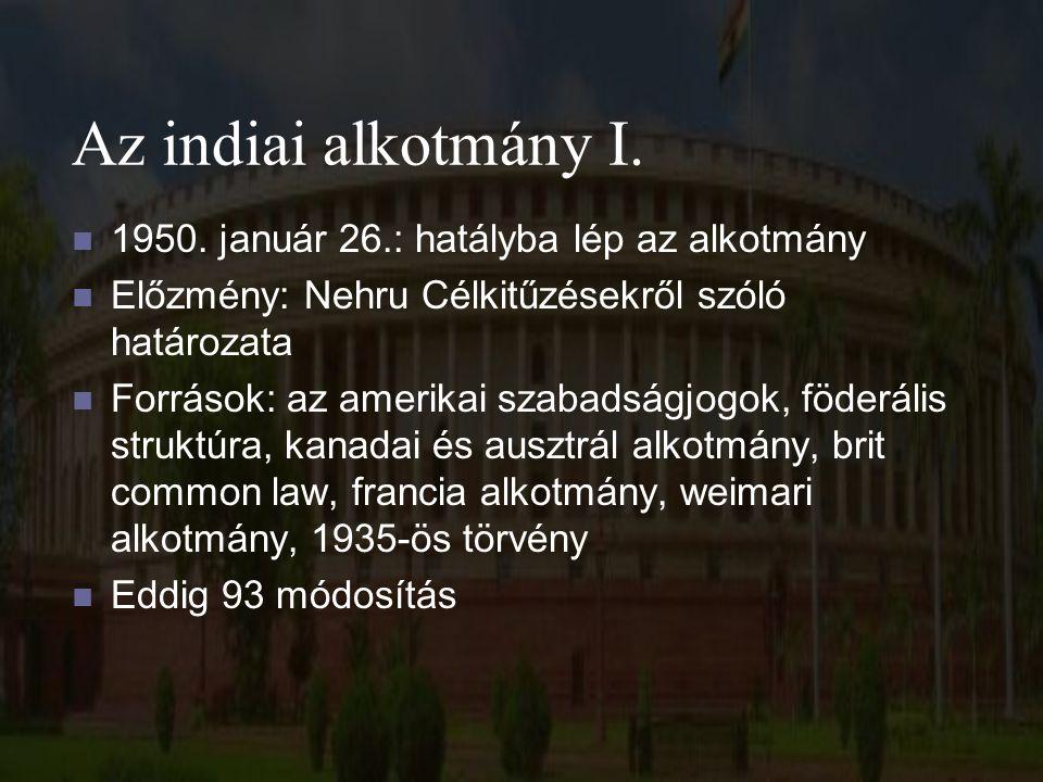 Az indiai alkotmány I. 1950. január 26.: hatályba lép az alkotmány Előzmény: Nehru Célkitűzésekről szóló határozata Források: az amerikai szabadságjog