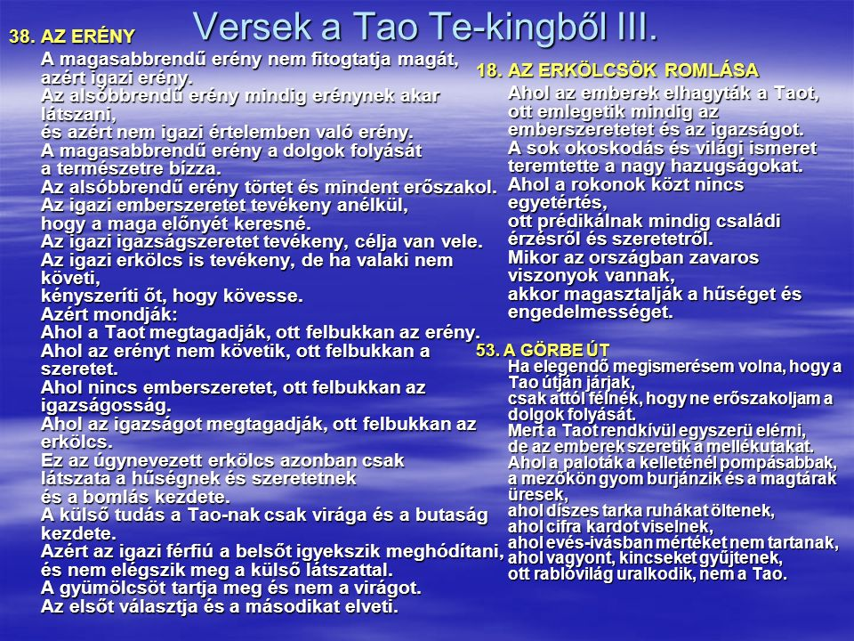Versek a Tao Te-kingből III. 38. AZ ERÉNY A magasabbrendű erény nem fitogtatja magát, azért igazi erény. Az alsóbbrendű erény mindig erénynek akar lát