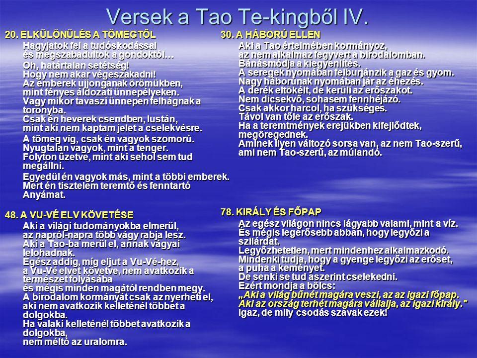 Versek a Tao Te-kingből IV. 20. ELKÜLÖNÜLÉS A TÖMEGTŐL Hagyjatok fel a tudóskodással és megszabadultok a gondoktól… Oh, határtalan setétség! Hogy nem