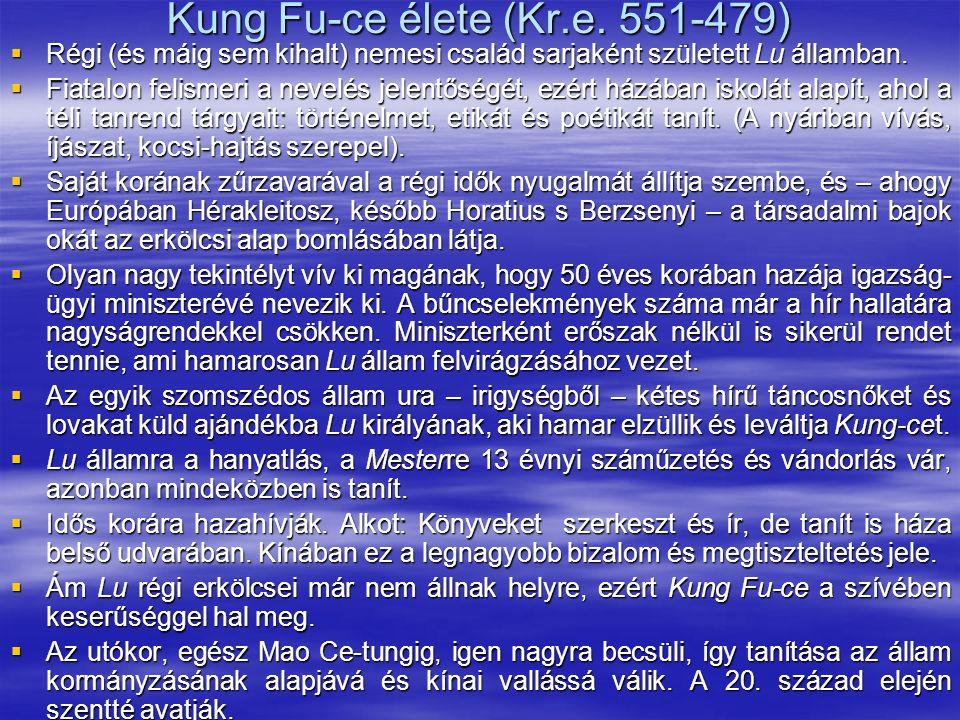 Kung Fu-ce élete (Kr.e. 551-479)  Régi (és máig sem kihalt) nemesi család sarjaként született Lu államban.  Fiatalon felismeri a nevelés jelentőségé