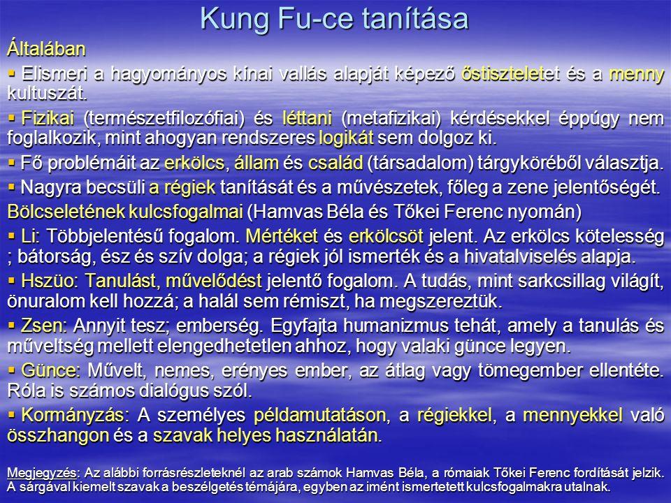 Kung Fu-ce tanítása Általában  Elismeri a hagyományos kínai vallás alapját képező őstiszteletet és a menny kultuszát.  Fizikai (természetfilozófiai)