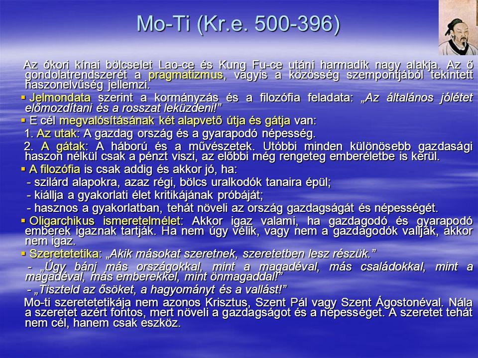 Mo-Ti (Kr.e. 500-396) Az ókori kínai bölcselet Lao-ce és Kung Fu-ce utáni harmadik nagy alakja. Az ő gondolatrendszerét a pragmatizmus, vagyis a közös
