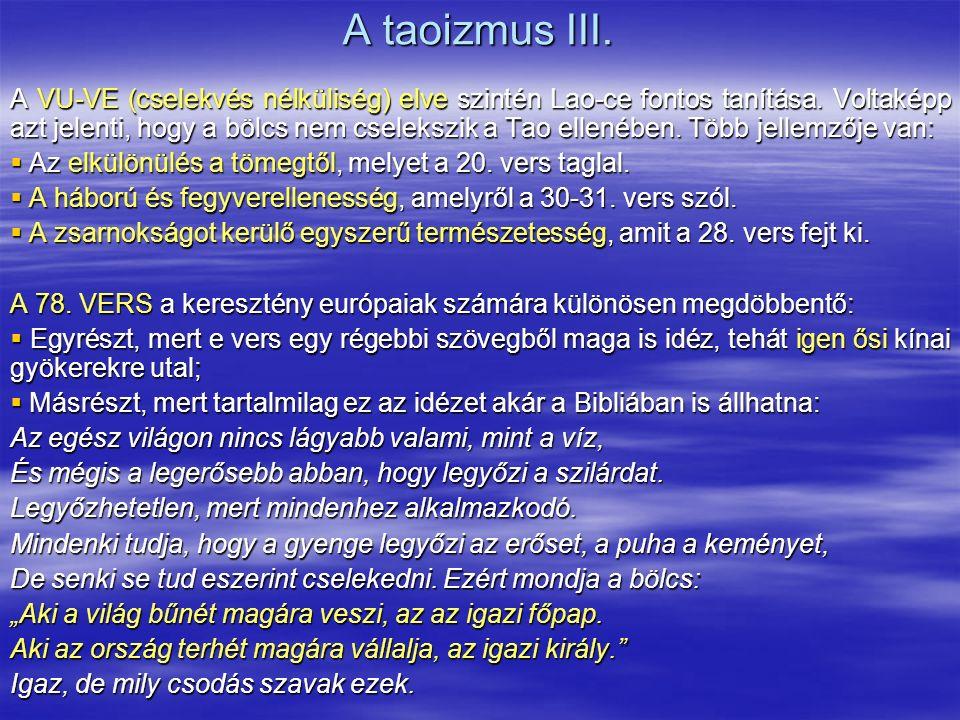 A taoizmus III. A VU-VE (cselekvés nélküliség) elve szintén Lao-ce fontos tanítása. Voltaképp azt jelenti, hogy a bölcs nem cselekszik a Tao ellenében